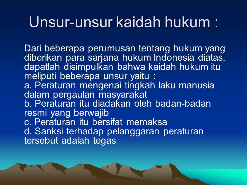 Unsur-unsur kaidah hukum :