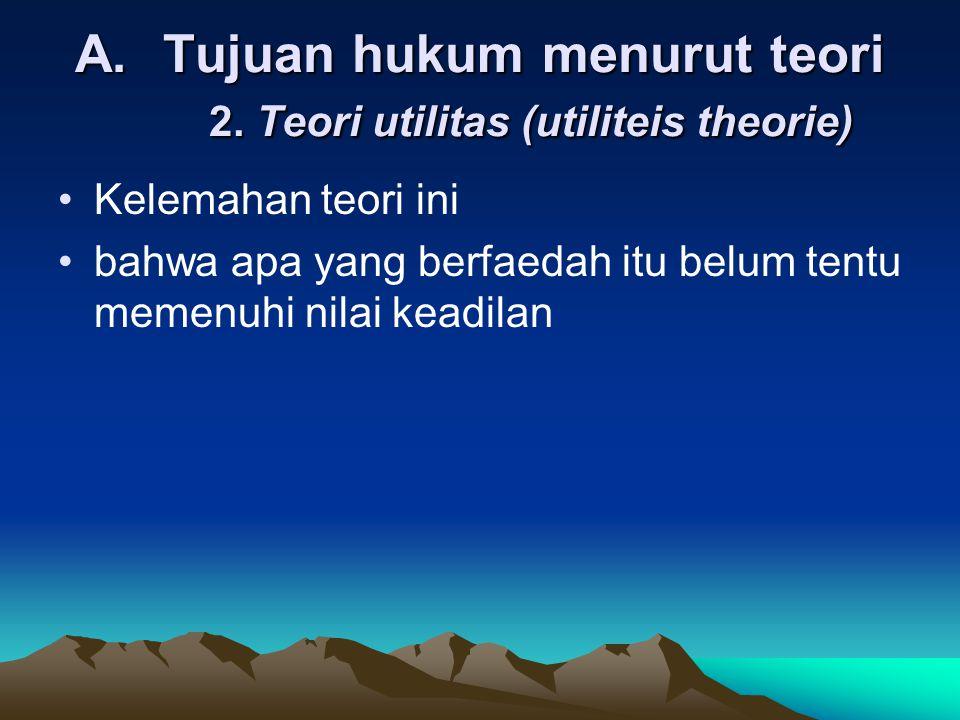 Tujuan hukum menurut teori 2. Teori utilitas (utiliteis theorie)