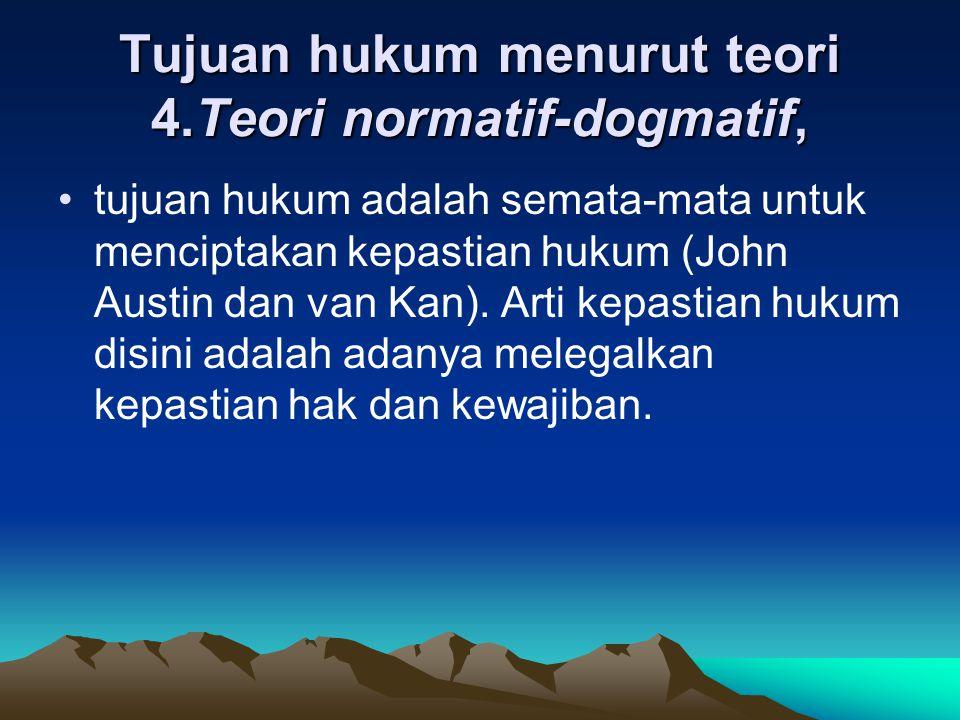 Tujuan hukum menurut teori 4.Teori normatif-dogmatif,