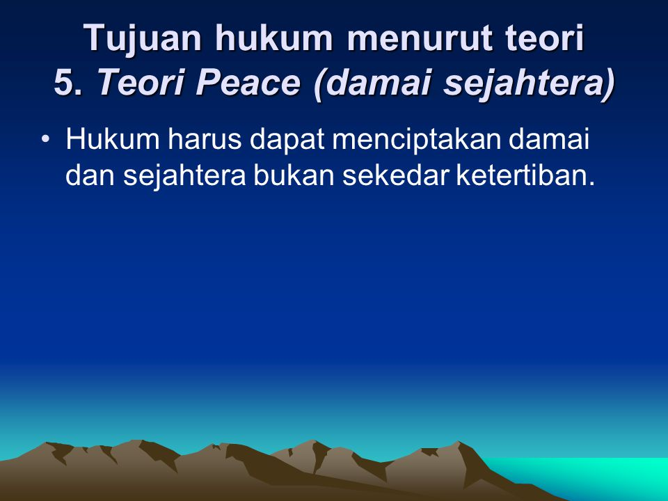 Tujuan hukum menurut teori 5. Teori Peace (damai sejahtera)