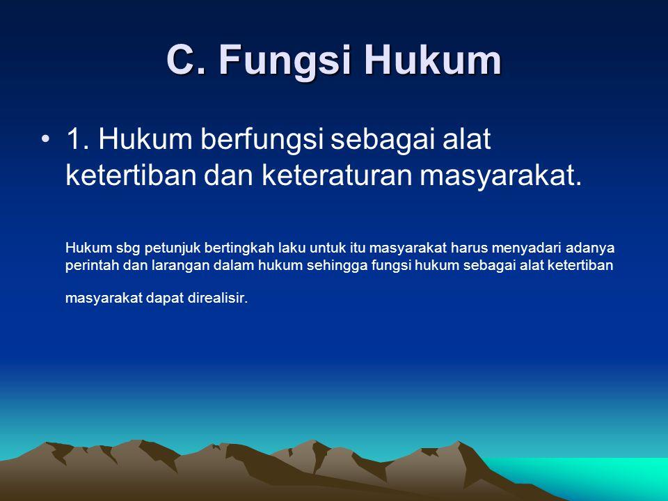 C. Fungsi Hukum 1. Hukum berfungsi sebagai alat ketertiban dan keteraturan masyarakat.
