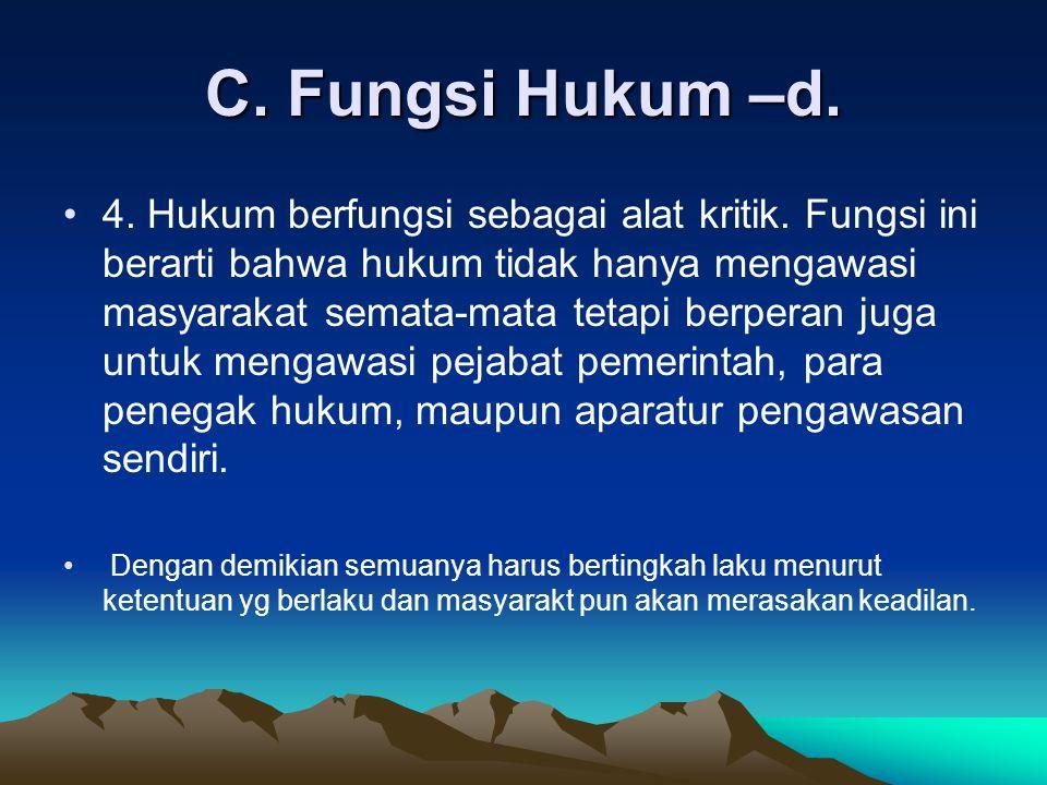 C. Fungsi Hukum –d.