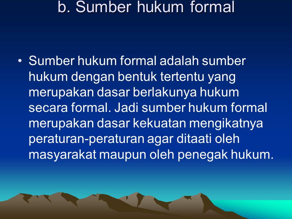 b. Sumber hukum formal