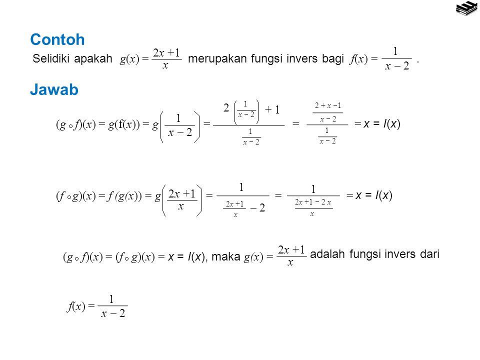Contoh Selidiki apakah g(x) = merupakan fungsi invers bagi f(x) = . 2x +1.