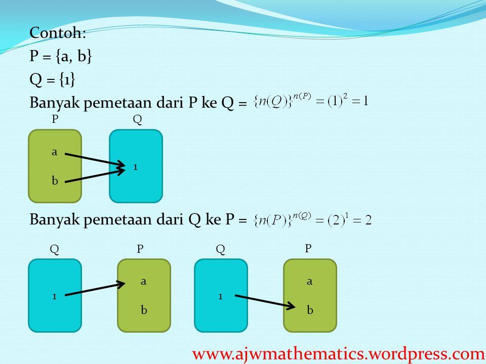 Contoh: P = {a, b} Q = {1} Banyak pemetaan dari P ke Q = Banyak pemetaan dari Q ke P =