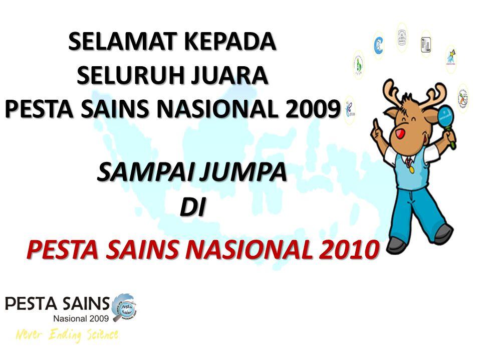 SELAMAT KEPADA SELURUH JUARA PESTA SAINS NASIONAL 2009