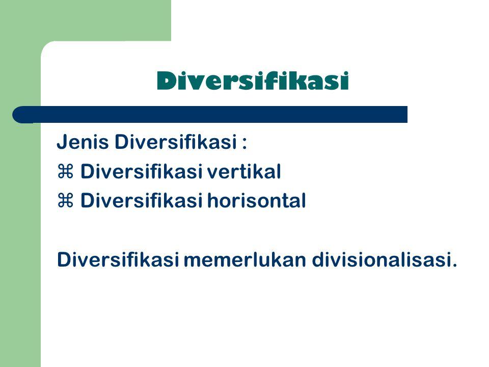 Diversifikasi Jenis Diversifikasi :  Diversifikasi vertikal