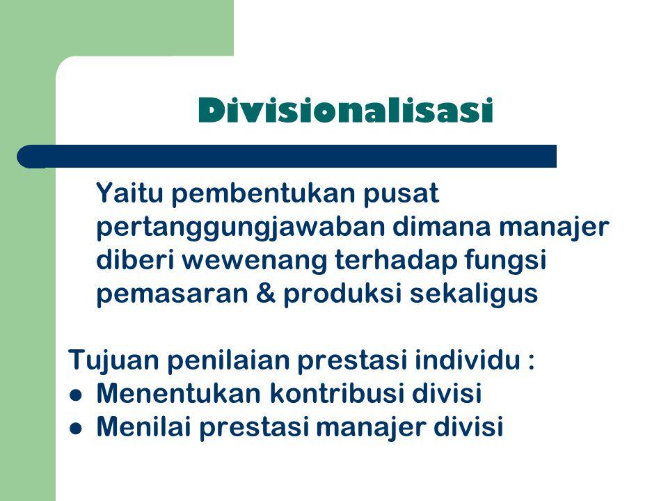 Divisionalisasi Yaitu pembentukan pusat