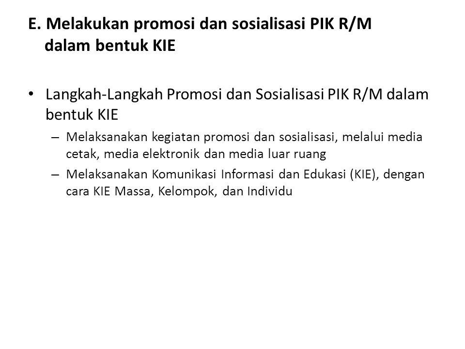 E. Melakukan promosi dan sosialisasi PIK R/M dalam bentuk KIE