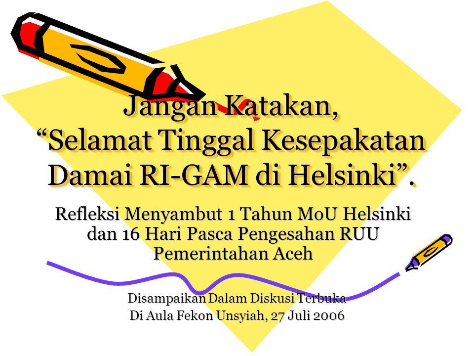 Jangan Katakan, Selamat Tinggal Kesepakatan Damai RI-GAM di Helsinki .