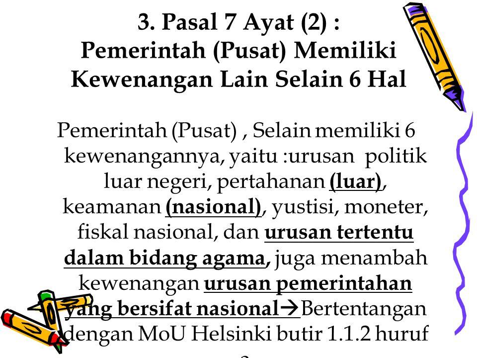3. Pasal 7 Ayat (2) : Pemerintah (Pusat) Memiliki Kewenangan Lain Selain 6 Hal