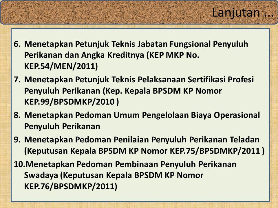 Lanjutan ... Menetapkan Petunjuk Teknis Jabatan Fungsional Penyuluh Perikanan dan Angka Kreditnya (KEP MKP No. KEP.54/MEN/2011)