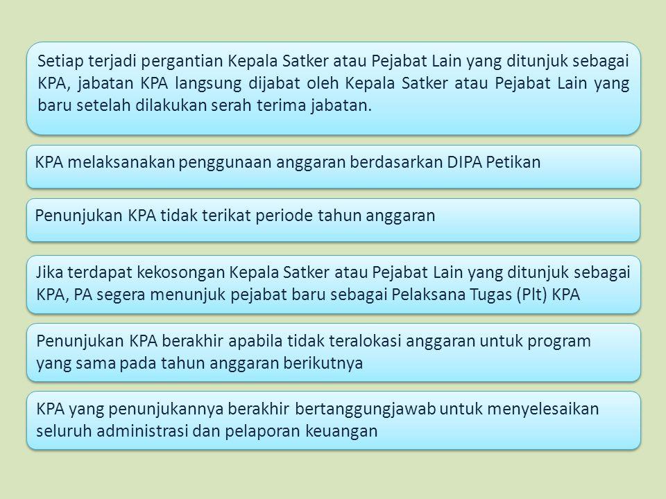 Setiap terjadi pergantian Kepala Satker atau Pejabat Lain yang ditunjuk sebagai KPA, jabatan KPA langsung dijabat oleh Kepala Satker atau Pejabat Lain yang baru setelah dilakukan serah terima jabatan.