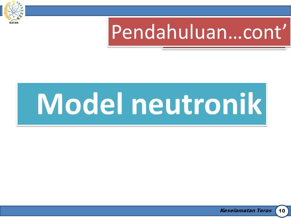 Pendahuluan…cont' Pendahuluan Model neutronik Keselamatan Teras 10
