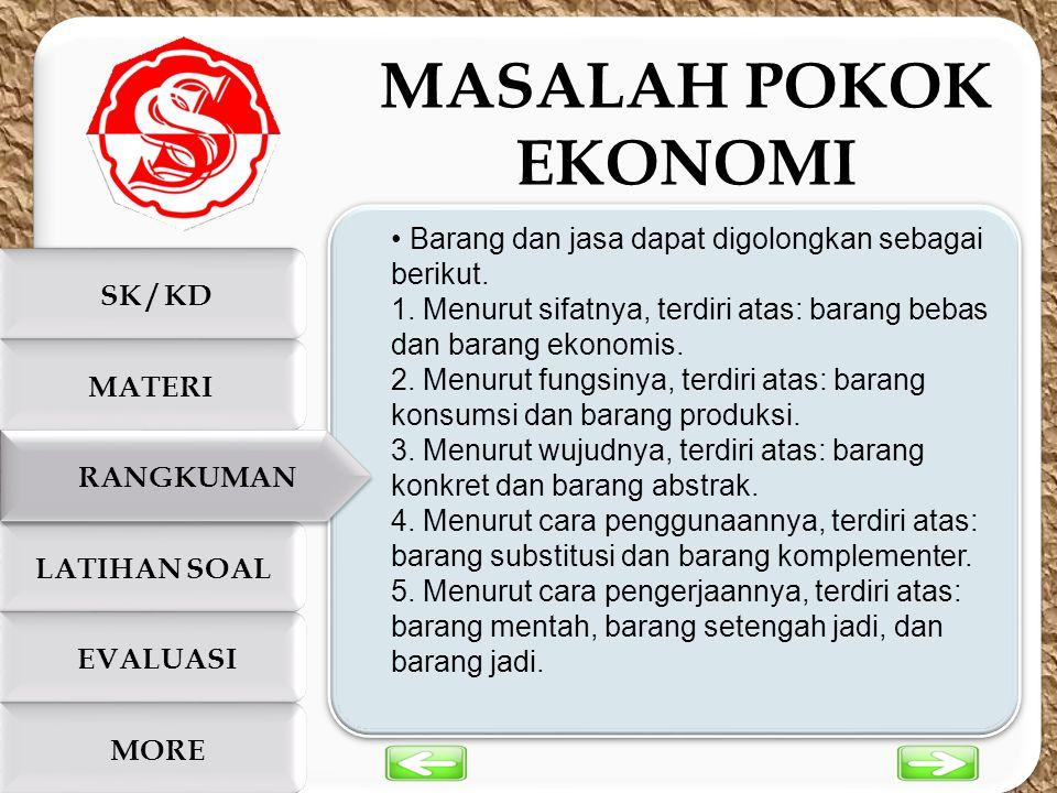MASALAH POKOK EKONOMI. • Barang dan jasa dapat digolongkan sebagai berikut. 1. Menurut sifatnya, terdiri atas: barang bebas dan barang ekonomis.