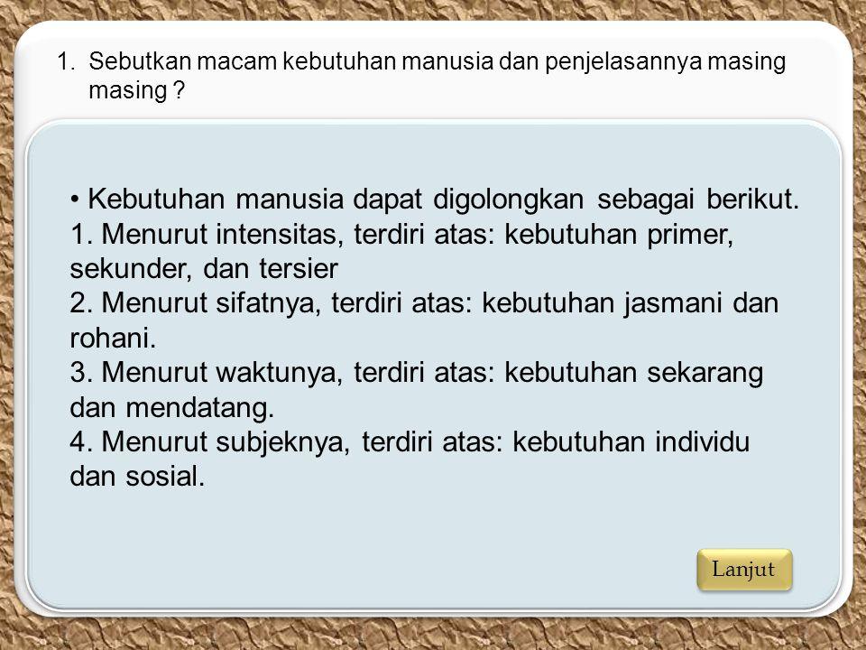 • Kebutuhan manusia dapat digolongkan sebagai berikut.