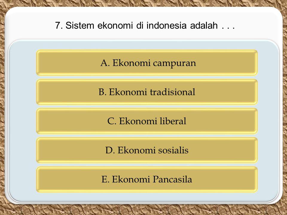 7. Sistem ekonomi di indonesia adalah . . .