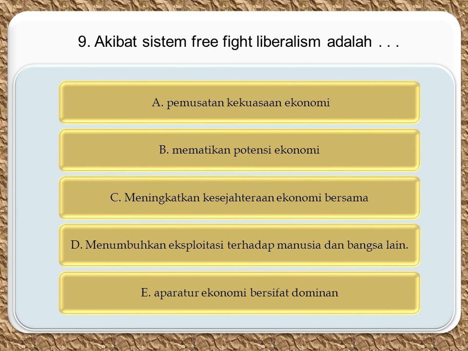 9. Akibat sistem free fight liberalism adalah . . .