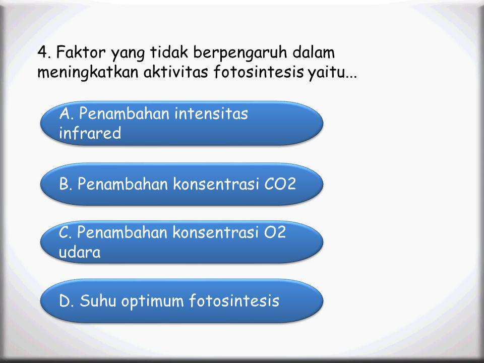 4. Faktor yang tidak berpengaruh dalam meningkatkan aktivitas fotosintesis yaitu...