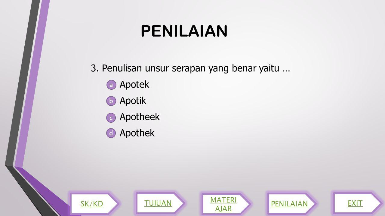 PENILAIAN 3. Penulisan unsur serapan yang benar yaitu … Apotek Apotik Apotheek Apothek a. b. c.