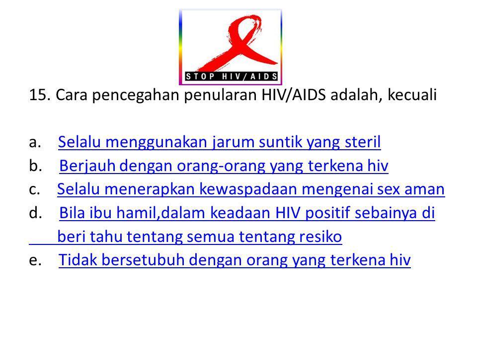 15. Cara pencegahan penularan HIV/AIDS adalah, kecuali a