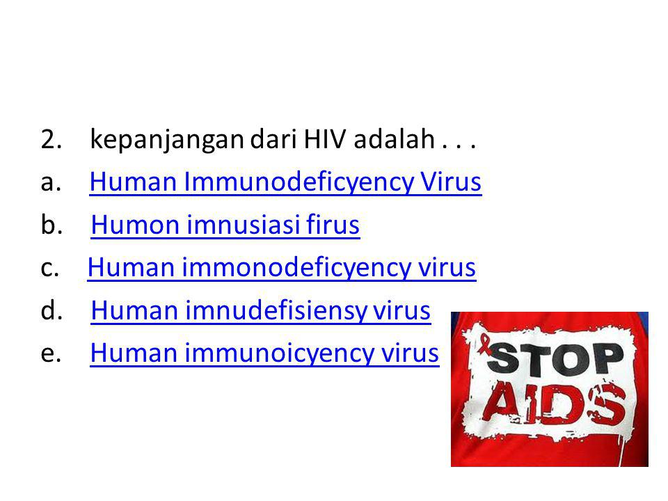 2. kepanjangan dari HIV adalah . . .