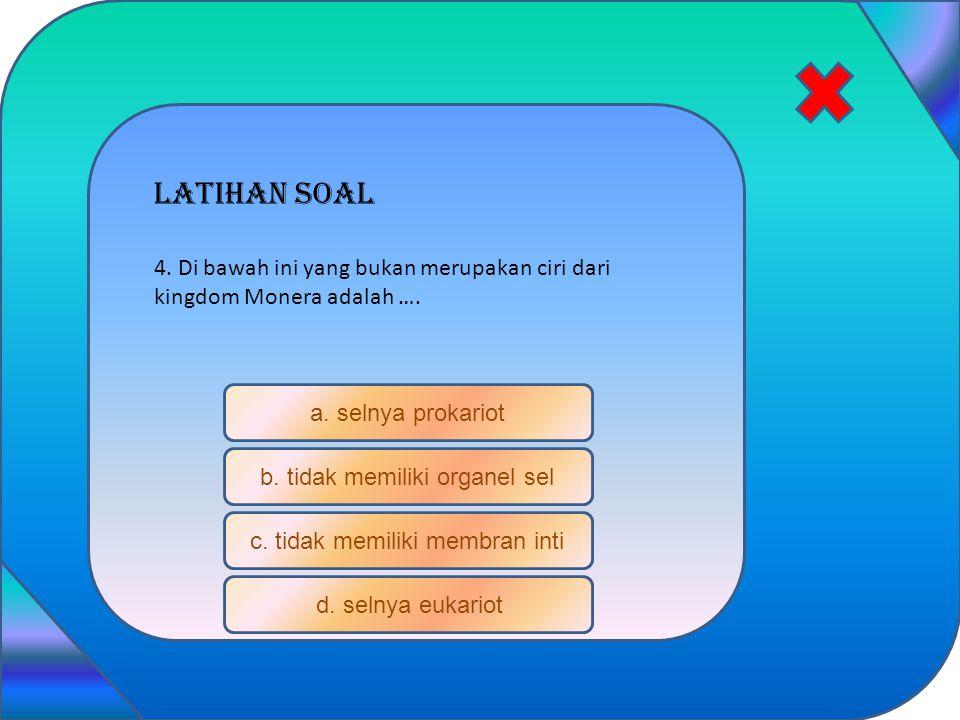 Latihan soal 4. Di bawah ini yang bukan merupakan ciri dari kingdom Monera adalah …. a. selnya prokariot.