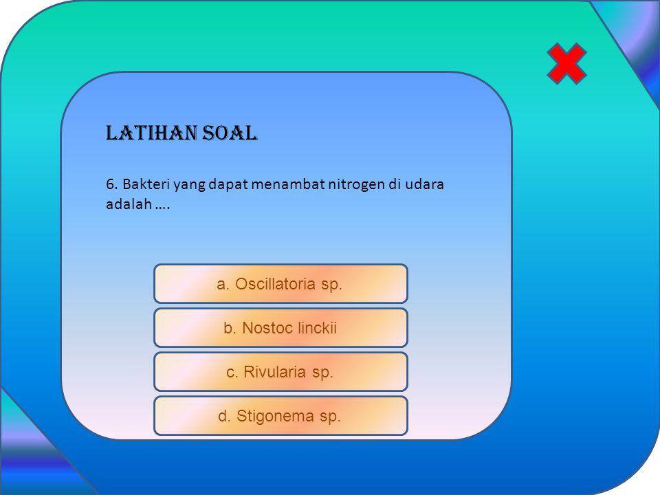 Latihan soal 6. Bakteri yang dapat menambat nitrogen di udara adalah …. a. Oscillatoria sp. b. Nostoc linckii.
