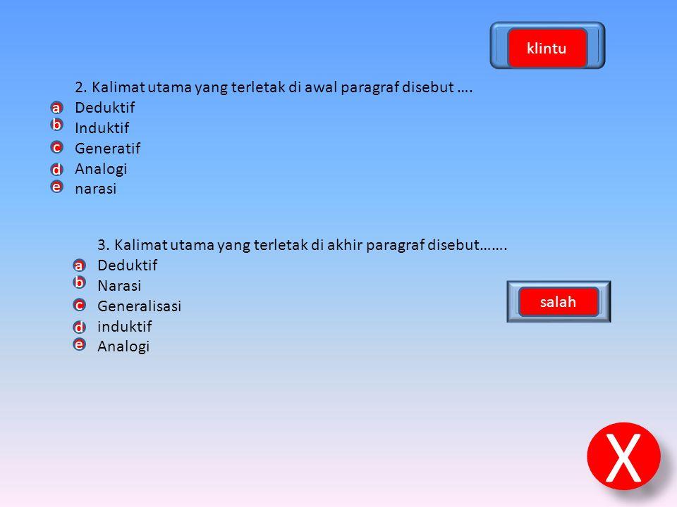 bener klintu. 2. Kalimat utama yang terletak di awal paragraf disebut …. Deduktif. Induktif. Generatif.