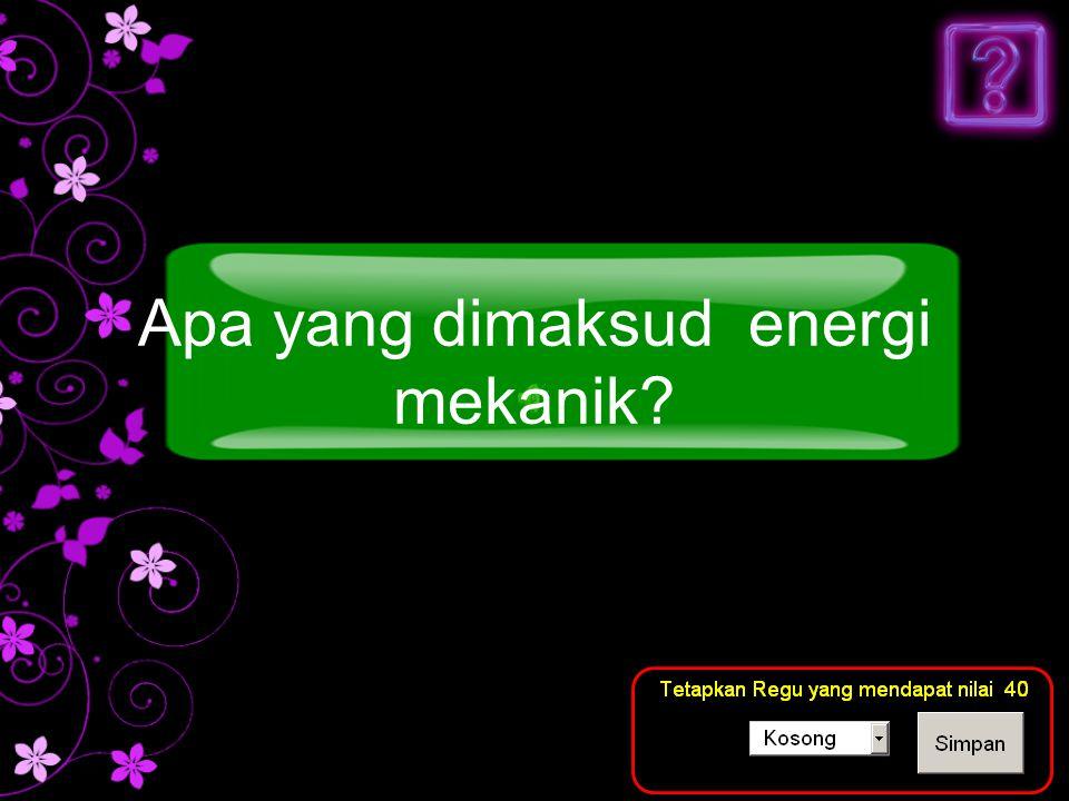 Apa yang dimaksud energi mekanik