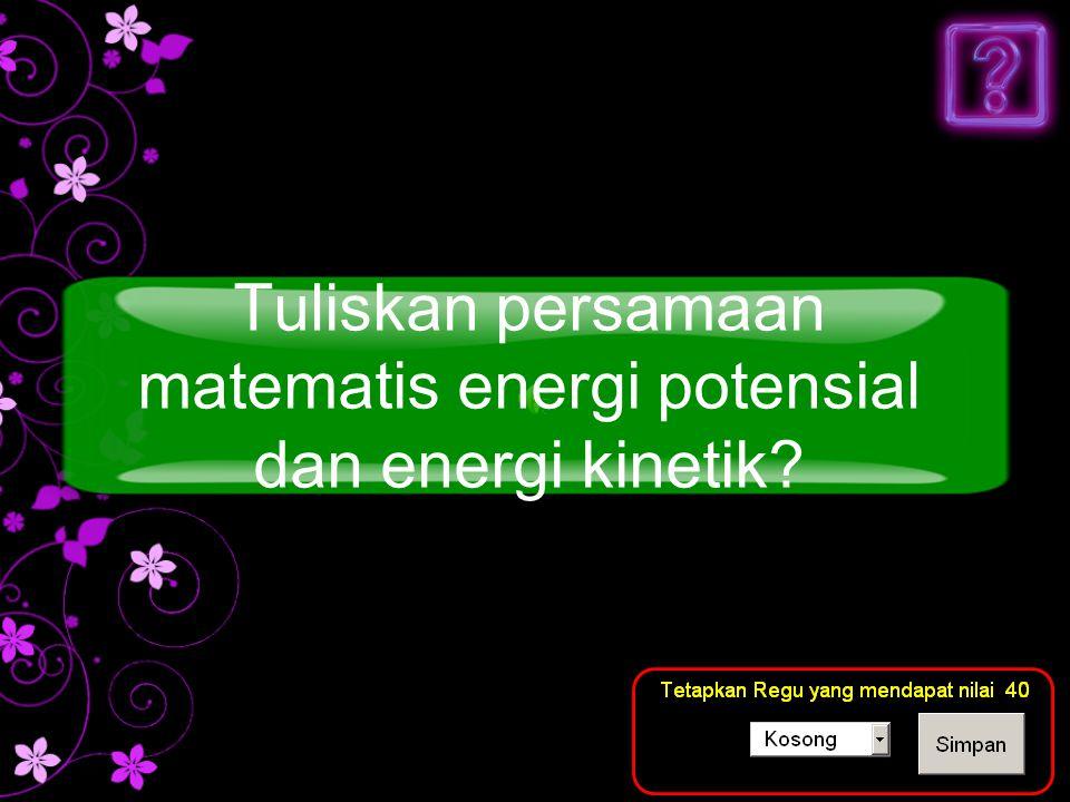 Tuliskan persamaan matematis energi potensial dan energi kinetik