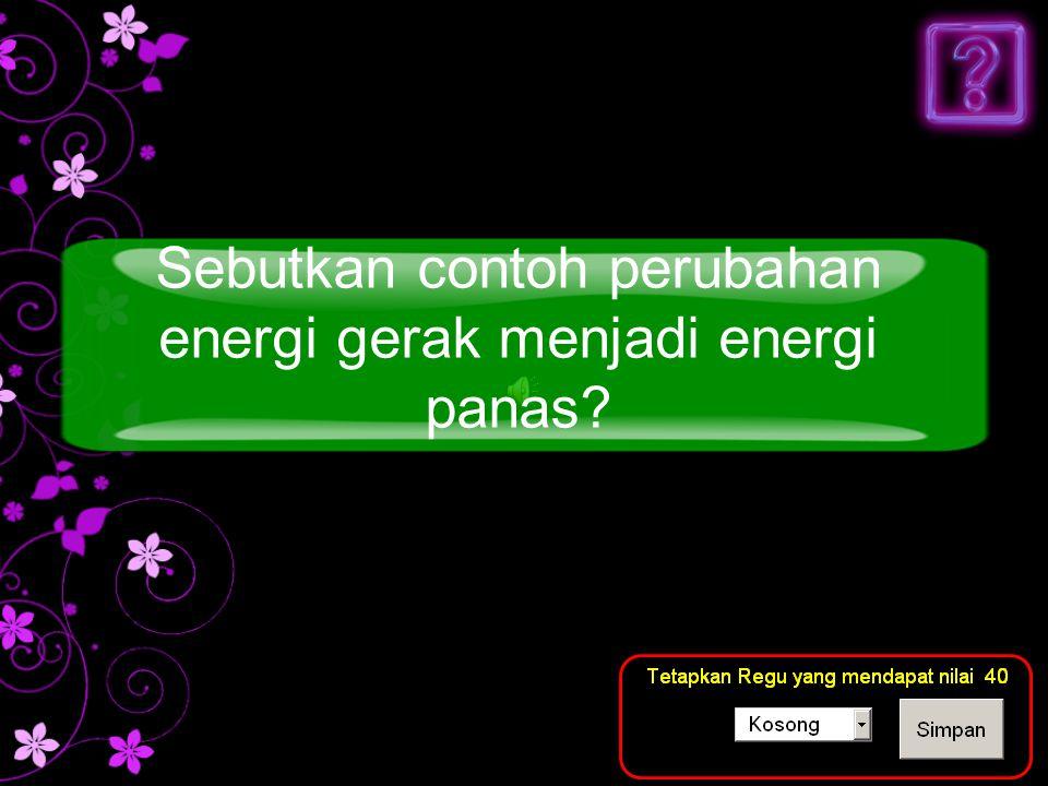 Sebutkan contoh perubahan energi gerak menjadi energi panas
