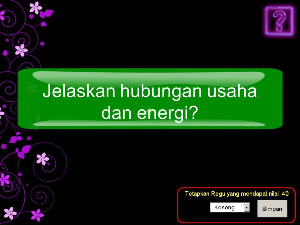 Jelaskan hubungan usaha dan energi