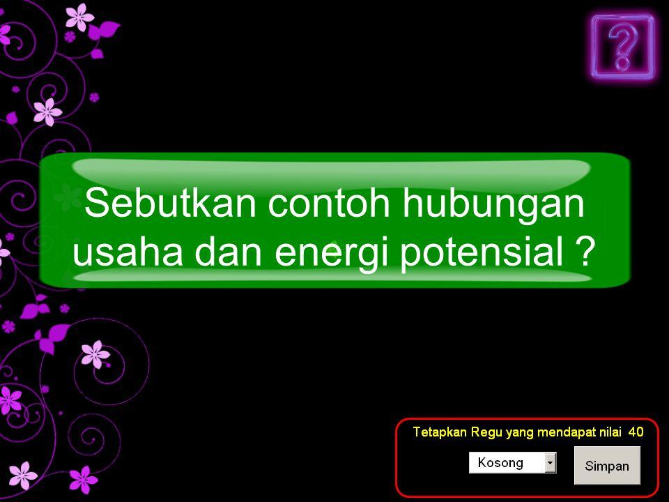 Sebutkan contoh hubungan usaha dan energi potensial