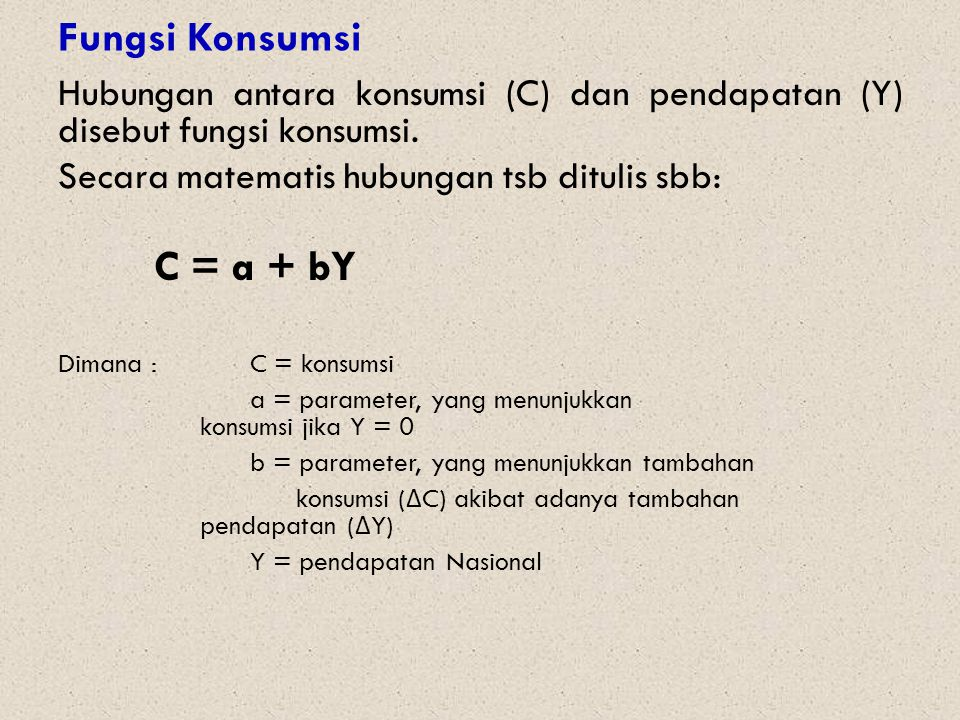 C = a + bY Fungsi Konsumsi