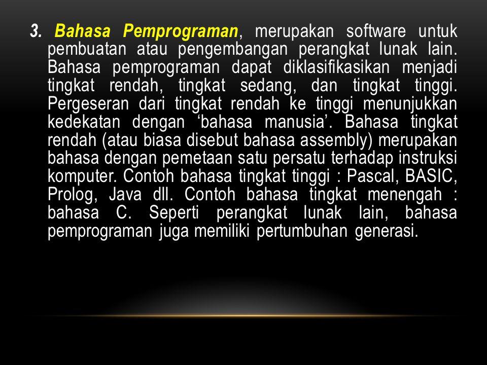3. Bahasa Pemprograman, merupakan software untuk pembuatan atau pengembangan perangkat lunak lain.