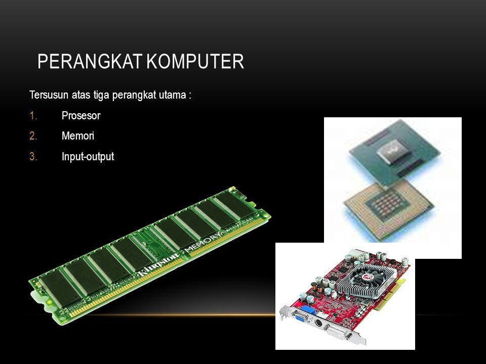 Perangkat Komputer Tersusun atas tiga perangkat utama : Prosesor