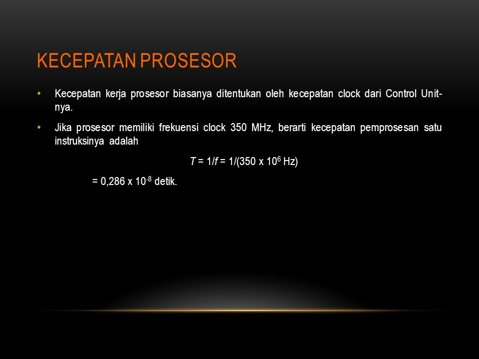 Kecepatan Prosesor Kecepatan kerja prosesor biasanya ditentukan oleh kecepatan clock dari Control Unit- nya.