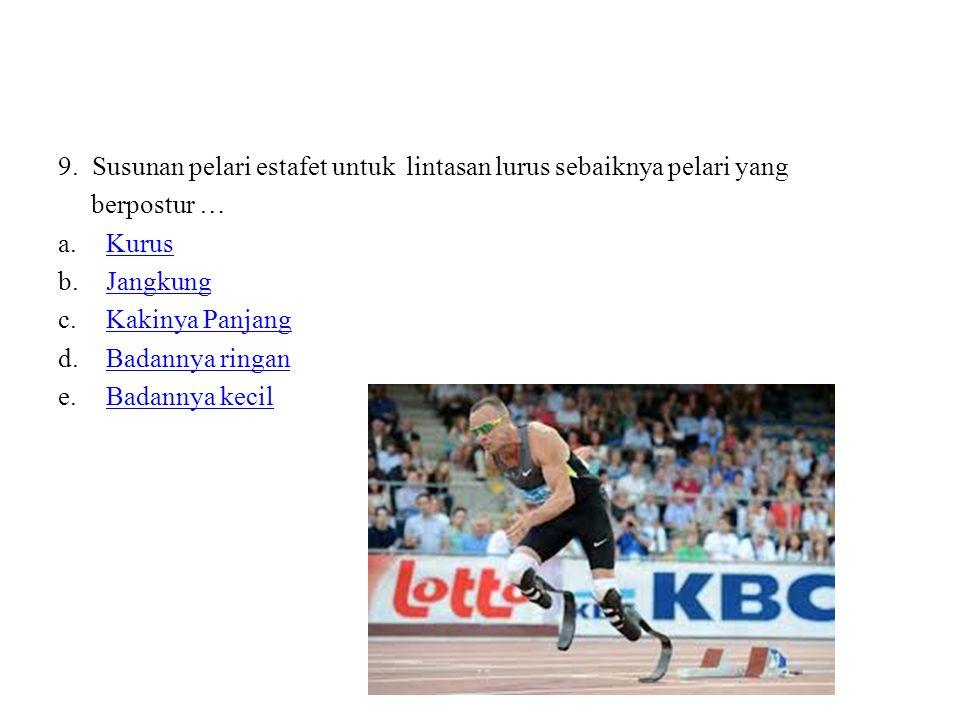 9. Susunan pelari estafet untuk lintasan lurus sebaiknya pelari yang