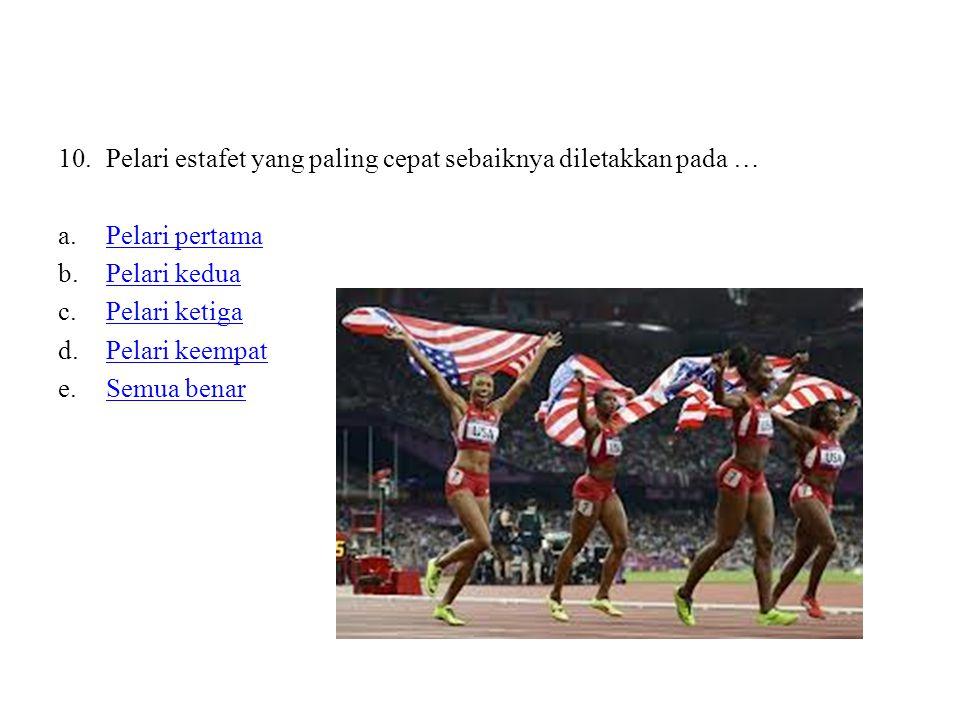 Pelari estafet yang paling cepat sebaiknya diletakkan pada …