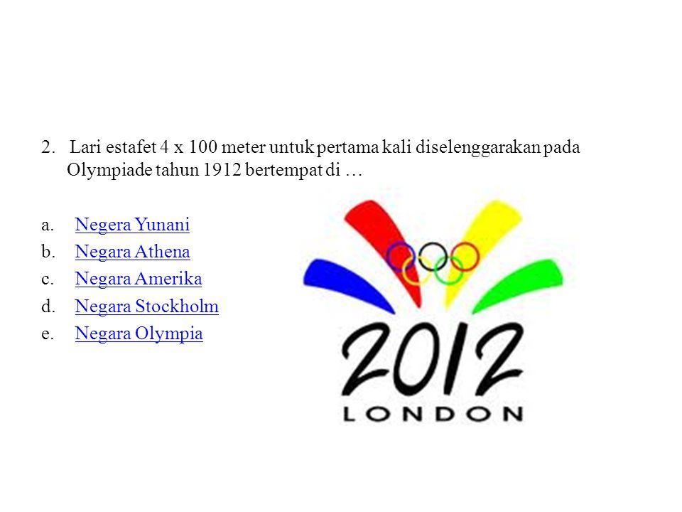 2. Lari estafet 4 x 100 meter untuk pertama kali diselenggarakan pada Olympiade tahun 1912 bertempat di …