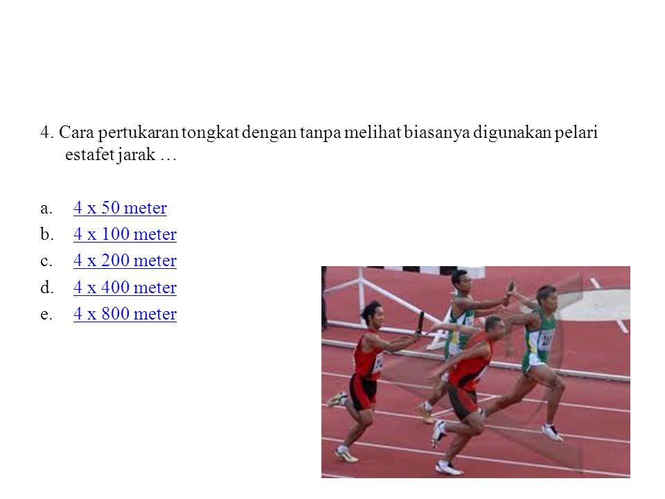 4. Cara pertukaran tongkat dengan tanpa melihat biasanya digunakan pelari estafet jarak …