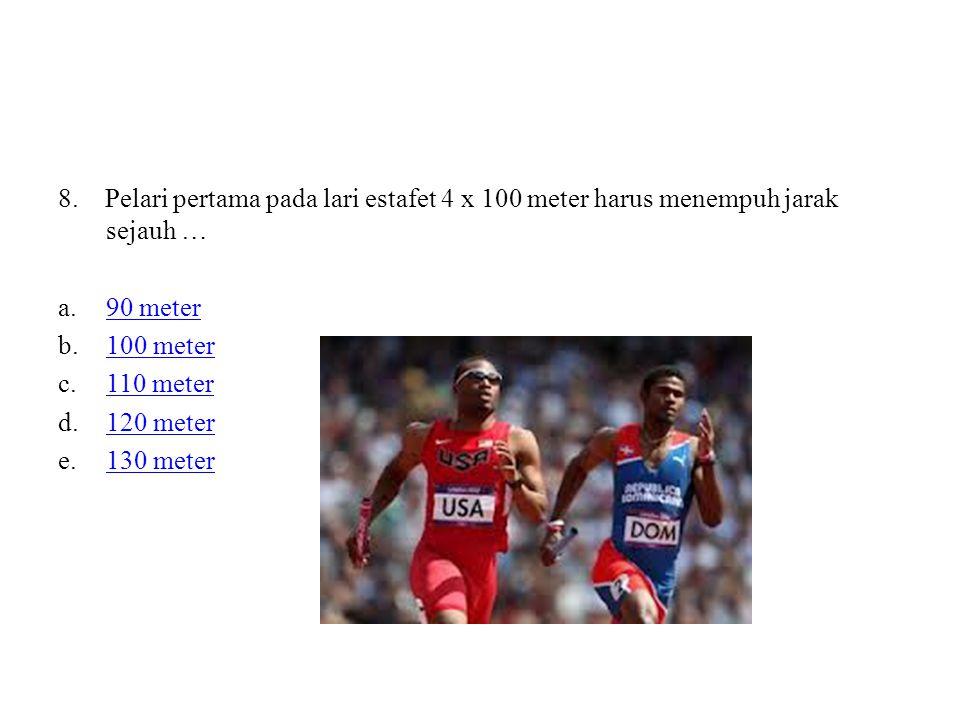 8. Pelari pertama pada lari estafet 4 x 100 meter harus menempuh jarak sejauh …