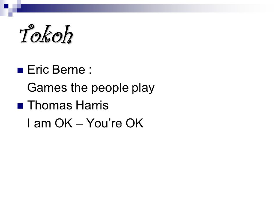 Tokoh Eric Berne : Games the people play Thomas Harris