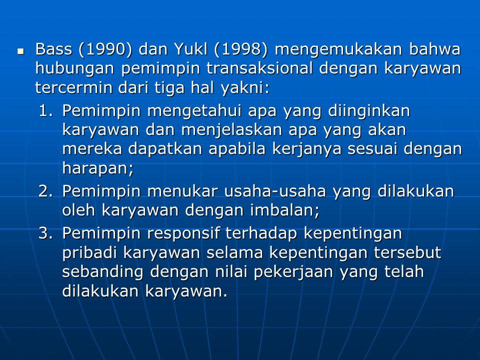 Bass (1990) dan Yukl (1998) mengemukakan bahwa hubungan pemimpin transaksional dengan karyawan tercermin dari tiga hal yakni: