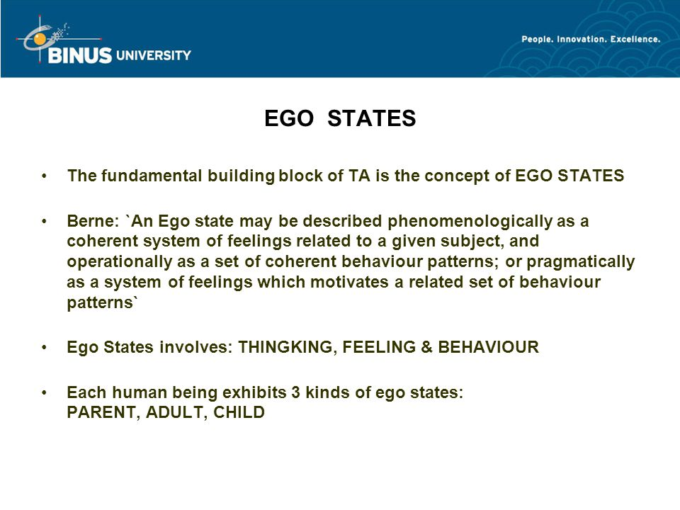 EGO STATES The fundamental building block of TA is the concept of EGO STATES.