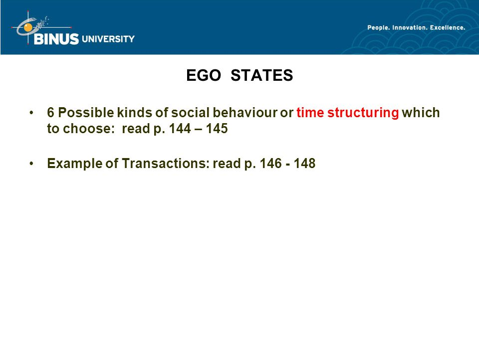 EGO STATES 6 Possible kinds of social behaviour or time structuring which to choose: read p. 144 – 145.