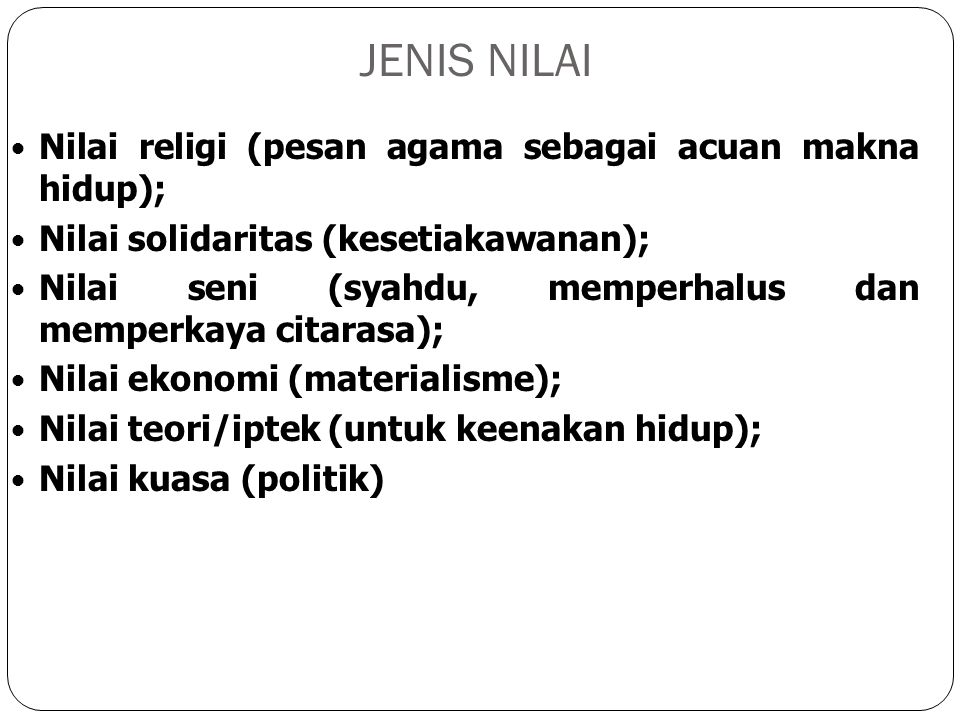 JENIS NILAI Nilai religi (pesan agama sebagai acuan makna hidup);