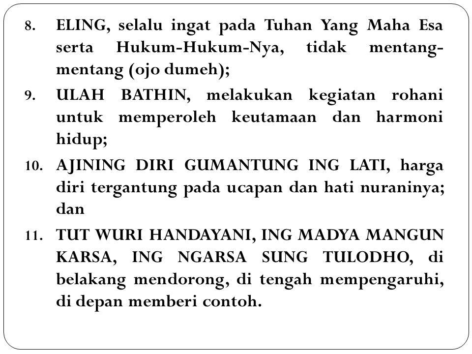ELING, selalu ingat pada Tuhan Yang Maha Esa serta Hukum-Hukum-Nya, tidak mentang- mentang (ojo dumeh);