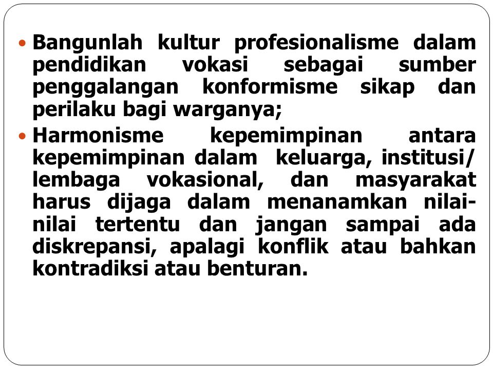 Bangunlah kultur profesionalisme dalam pendidikan vokasi sebagai sumber penggalangan konformisme sikap dan perilaku bagi warganya;